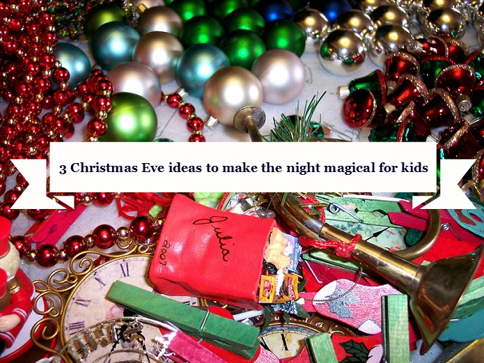 3 Christmas Eve Ideas to Make the Night Magical for Kids!