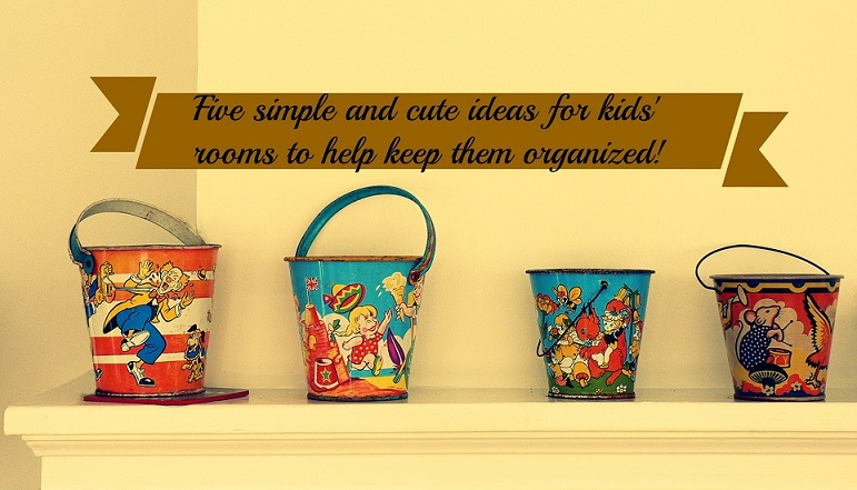Five Simple and Cute Organization Ideas for Kid's Rooms!