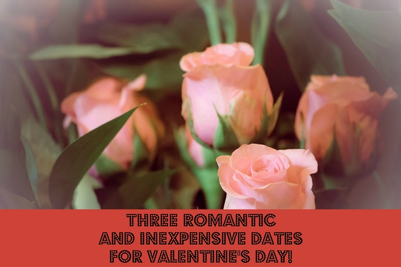 Three romantic and inexpensive dates for Valentine's Day!