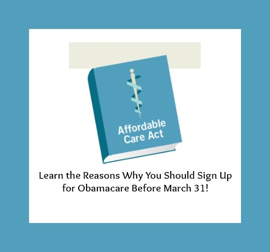 Why You Should Sign Up for Obamacare Before March 31, 2014! #healthlawhelper