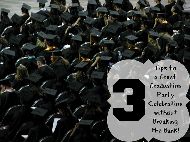 3 Tips to a Great Graduation Party Celebration without Breaking the Bank!