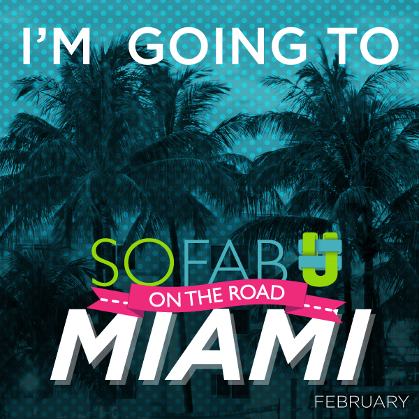 I am going to SoFab On The Road Miami!