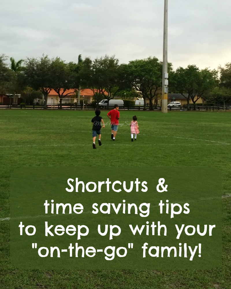 Shortcuts and Time Saving Tips to Keep up with Your On-the-Go Family!