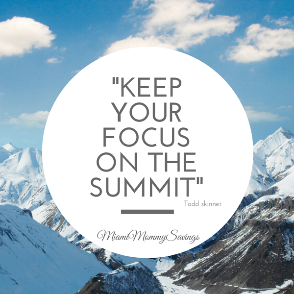 """Keep Your Focus On the Summit"", More at MiamiMommySavings.com"