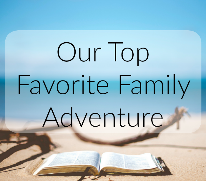 Our Top Favorite Family Adventure