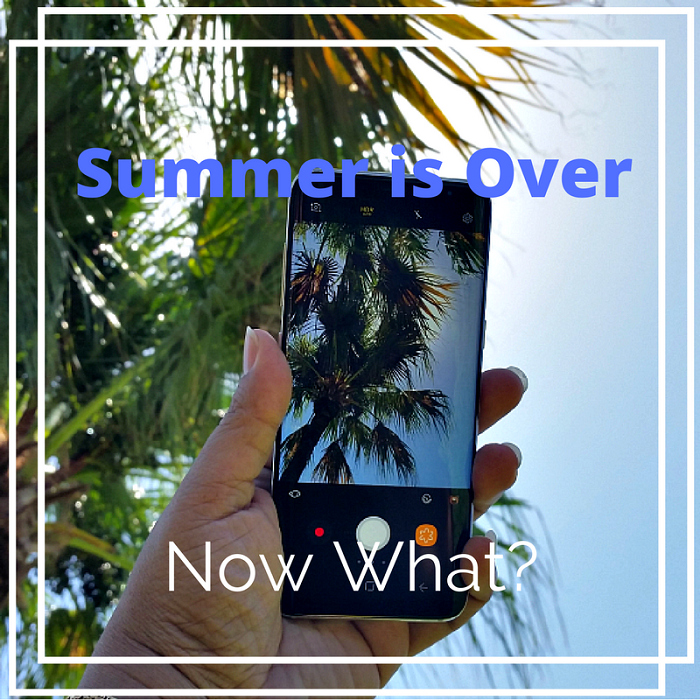 Summer is Over and Now What?